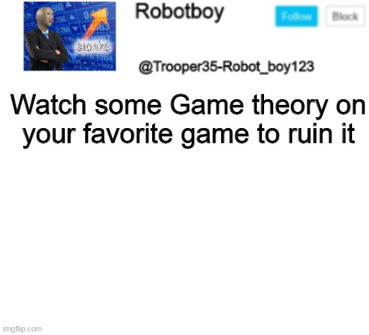 haha you will never find the template |  Watch some Game theory on your favorite game to ruin it | image tagged in haha you will never find the template | made w/ Imgflip meme maker