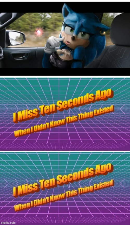 image tagged in i miss ten seconds ago | made w/ Imgflip meme maker