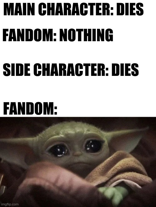 MAIN CHARACTER: DIES; FANDOM: NOTHING; SIDE CHARACTER: DIES; FANDOM: | image tagged in blank white template,crying baby yoda,henry stickmin,valiant hero,charles | made w/ Imgflip meme maker