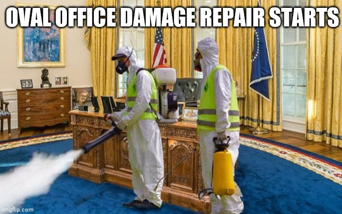 White House repairs |  OVAL OFFICE DAMAGE REPAIR STARTS | image tagged in oval office fumingation,trump meme,election 2020,donald trump,never trump,presidential election | made w/ Imgflip meme maker