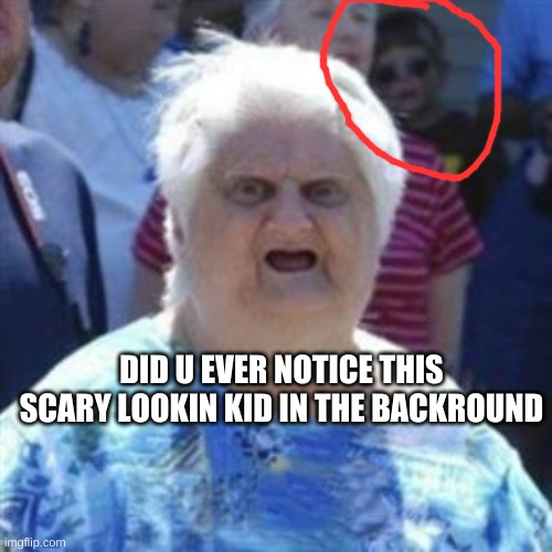 scary kid |  DID U EVER NOTICE THIS SCARY LOOKIN KID IN THE BACKROUND | image tagged in wat lady,wut,memes,stop reading the tags,or,barney will eat all of your delectable biscuits | made w/ Imgflip meme maker