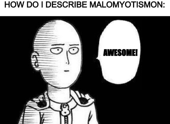 One Punch Man |  HOW DO I DESCRIBE MALOMYOTISMON:; AWESOME! | image tagged in one punch man,digimon | made w/ Imgflip meme maker