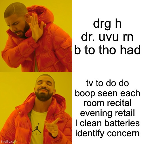 Drake Hotline Bling Meme |  drg h dr. uvu rn b to tho had; tv to do do boop seen each room recital evening retail l clean batteries identify concern | image tagged in memes,drake hotline bling | made w/ Imgflip meme maker