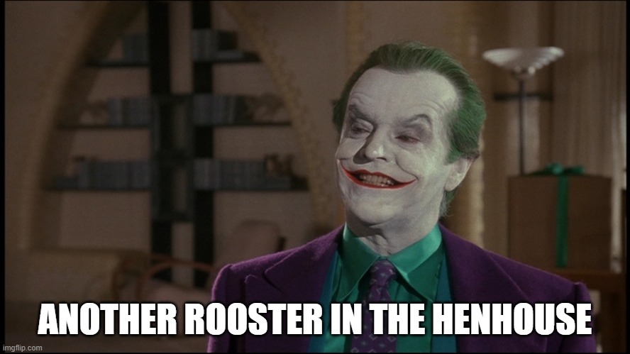 Standoff |  ANOTHER ROOSTER IN THE HENHOUSE | image tagged in jack nicholson joker,batman,the joker,rooster | made w/ Imgflip meme maker