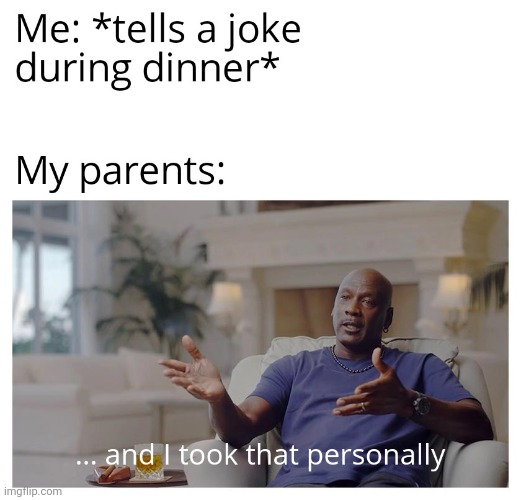 Parents can't take jokes. | image tagged in gotanypain | made w/ Imgflip meme maker