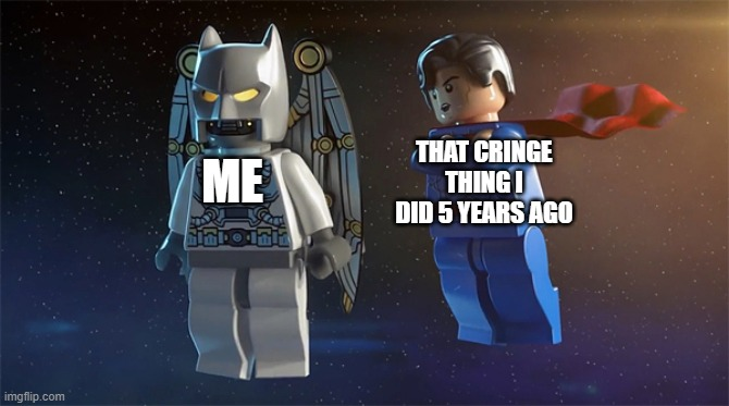 THAT CRINGE THING I DID 5 YEARS AGO; ME | image tagged in dc comics | made w/ Imgflip meme maker