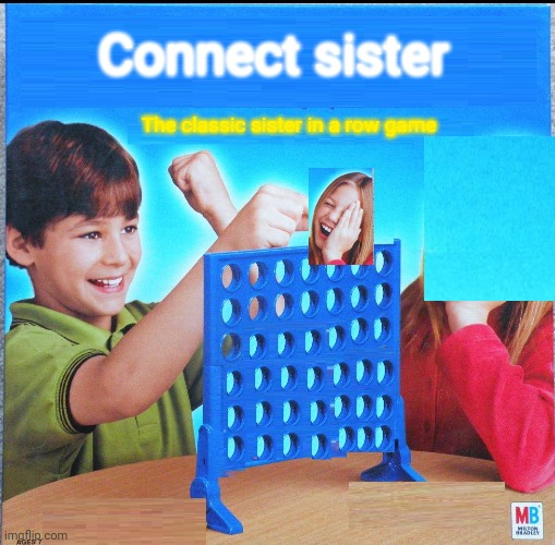 Blank Connect Four |  Connect sister; The classic sister in a row game | image tagged in blank connect four,memes,funny | made w/ Imgflip meme maker