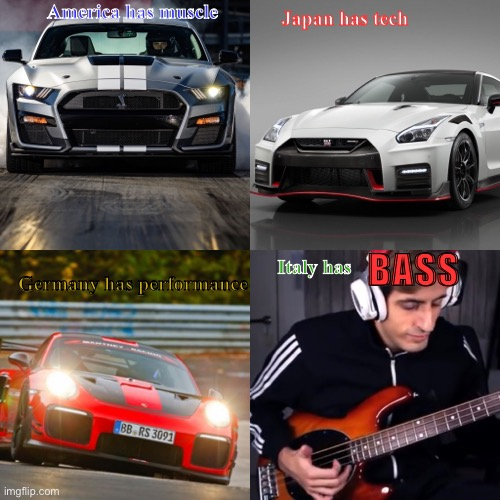 BASS |  America has muscle; Japan has tech; BASS; Italy has; Germany has performance | image tagged in porsche,ford,mustang,davie504,nissan,bass | made w/ Imgflip meme maker