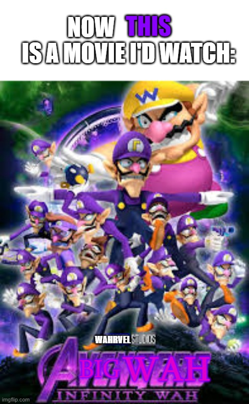 A BIG WAH: INFINITY WAH |  NOW                  IS A MOVIE I'D WATCH:; THIS; WAHRVEL; WAH; BIG | image tagged in waluigi,avengers infinity war,movies,beautiful,reeeeeeeeeeeeeeeeeeeeee,yes | made w/ Imgflip meme maker