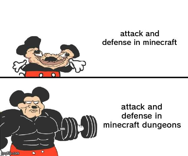 try it |  attack and defense in minecraft; attack and defense in minecraft dungeons | image tagged in buff mickey mouse,facts,minecraft | made w/ Imgflip meme maker