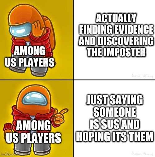 why is this true |  ACTUALLY FINDING EVIDENCE AND DISCOVERING THE IMPOSTER; AMONG US PLAYERS; JUST SAYING SOMEONE IS SUS AND HOPING ITS THEM; AMONG US PLAYERS | image tagged in among us drake | made w/ Imgflip meme maker