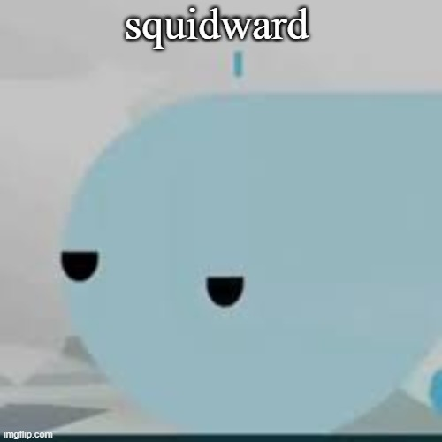 the way he is |  squidward | image tagged in bored helicopter,rfvnfne,jsab,hi,hlello,hielo | made w/ Imgflip meme maker