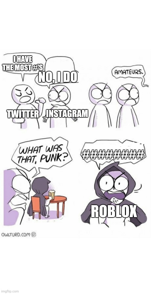 NoIDo |  I HAVE THE MOST #'S; NO, I DO; TWITTER; INSTAGRAM; ########; ROBLOX | image tagged in amateurs | made w/ Imgflip meme maker