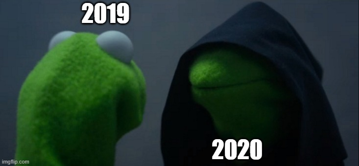 it was only the begining |  2019; 2020 | image tagged in memes,evil kermit,relevant,2020 | made w/ Imgflip meme maker