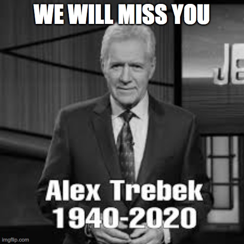 he will always be in our heart |  WE WILL MISS YOU | image tagged in rip,alex trebek | made w/ Imgflip meme maker