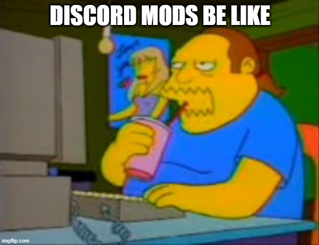 Discord Mods |  DISCORD MODS BE LIKE | image tagged in discord,mods | made w/ Imgflip meme maker