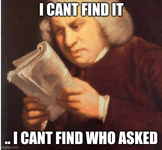 I CANT FIND IT .. I CANT FIND WHO ASKED | image tagged in me trying to find | made w/ Imgflip meme maker