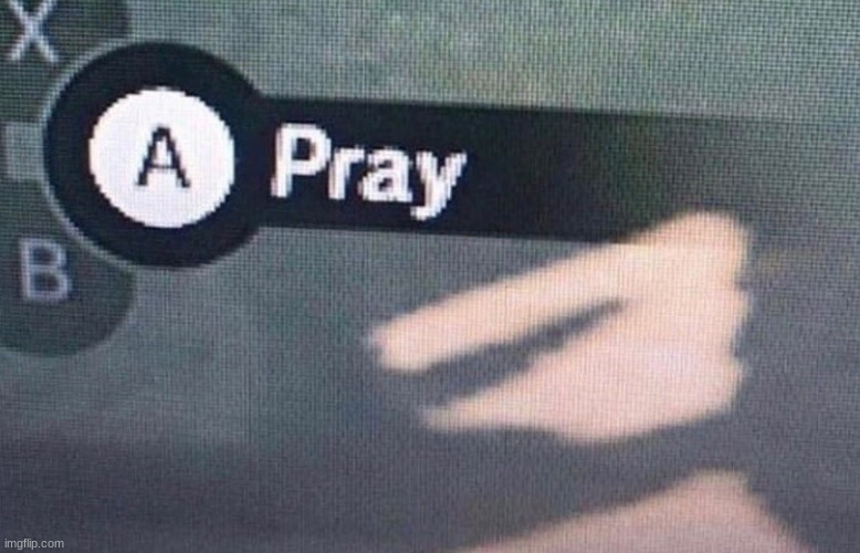 A Pray | image tagged in a pray | made w/ Imgflip meme maker