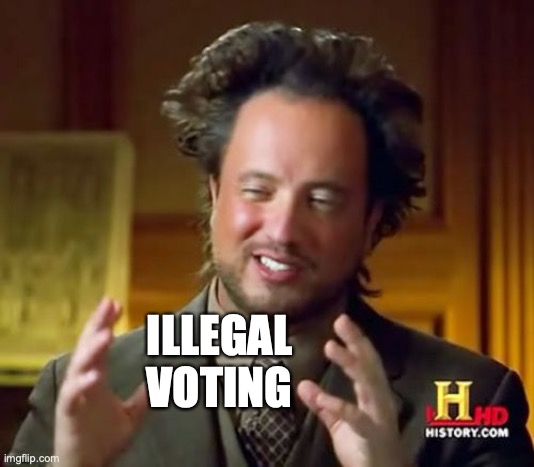 Illegal voting weirdos |  ILLEGAL VOTING | image tagged in memes,ancient aliens | made w/ Imgflip meme maker