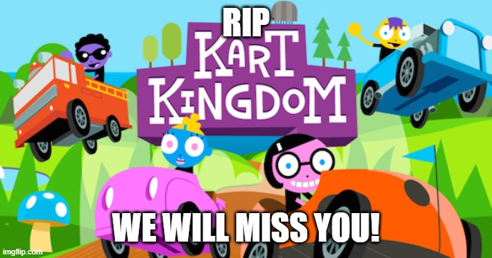 this game was so nostalgic! why did they delete it?! |  RIP; WE WILL MISS YOU! | image tagged in nostalgia,pbs kids,pbs,kart kingdom,sad,rip | made w/ Imgflip meme maker