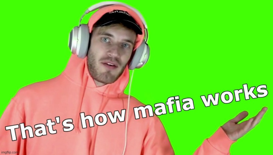 Pewdiepie: That's how Mafia Works | image tagged in pewdiepie that s how mafia works | made w/ Imgflip meme maker
