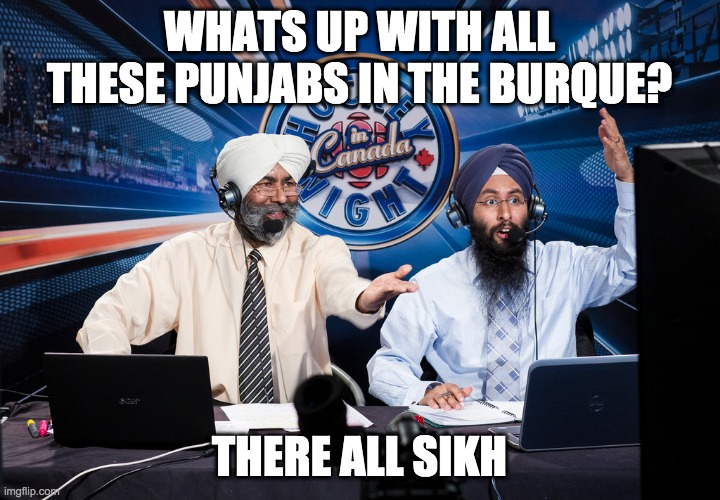 all sikh |  WHATS UP WITH ALL THESE PUNJABS IN THE BURQUE? THERE ALL SIKH | image tagged in albuquerque,burquenians,punjabi,all sick,sikh | made w/ Imgflip meme maker