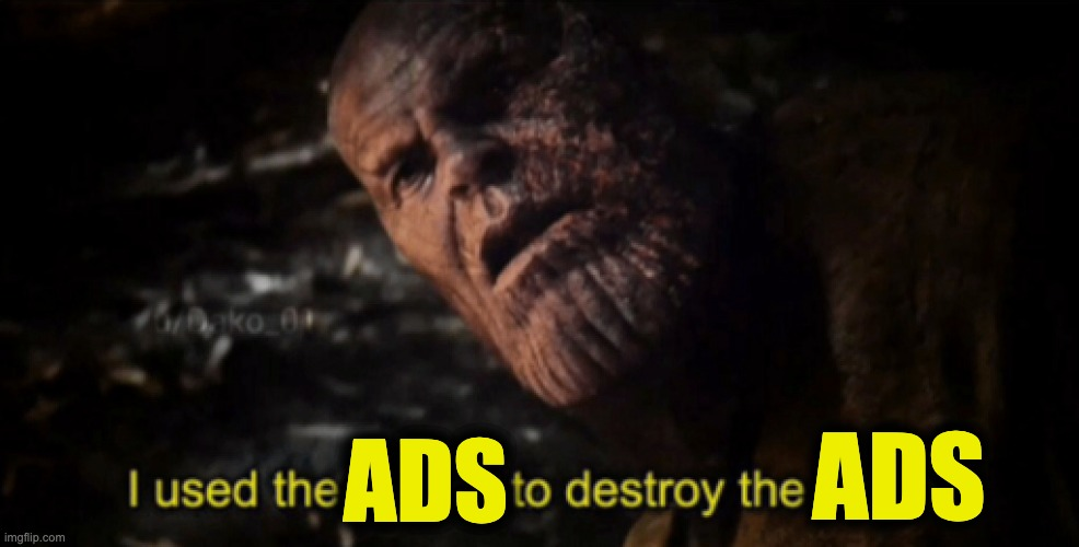 I used the stones to destroy the stones | ADS ADS | image tagged in i used the stones to destroy the stones | made w/ Imgflip meme maker