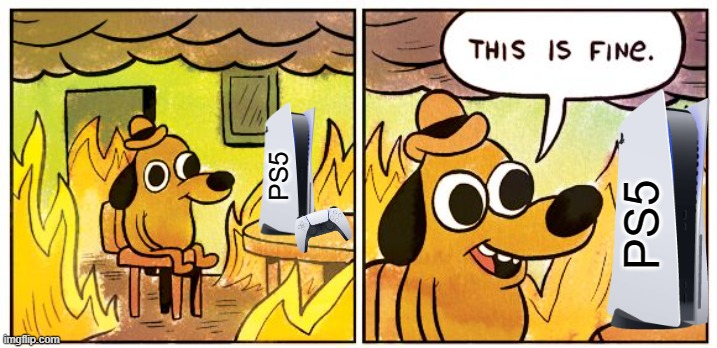 Some say it runs a bit hot. |  PS5; PS5 | image tagged in memes,this is fine,playstation,ps5,hot | made w/ Imgflip meme maker