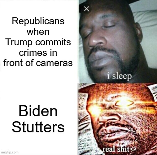 I can't Handle 2020 Right Bow |  Republicans when Trump commits crimes in front of cameras; Biden Stutters | image tagged in memes,sleeping shaq,donald trump,republicans | made w/ Imgflip meme maker
