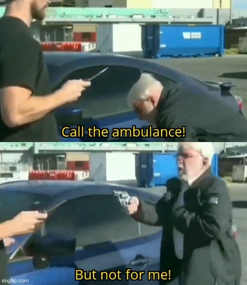Call an ambulance but not for me | image tagged in call an ambulance but not for me | made w/ Imgflip meme maker