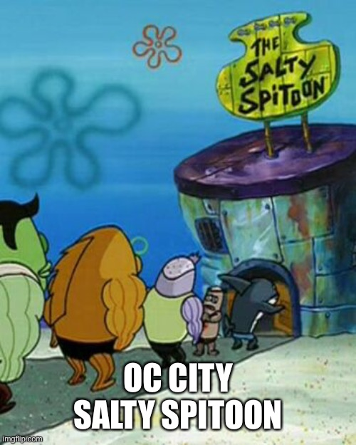 I had to put a spongebob reference in this city |  OC CITY SALTY SPITOON | made w/ Imgflip meme maker