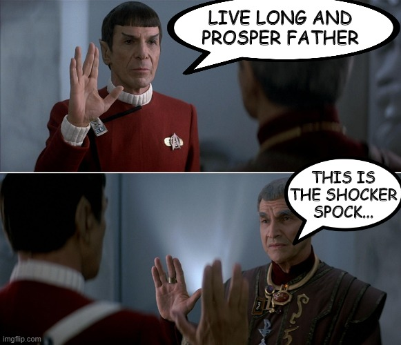 1 in the Pink... |  LIVE LONG AND PROSPER FATHER; THIS IS THE SHOCKER SPOCK... | image tagged in spock sarek star trek | made w/ Imgflip meme maker