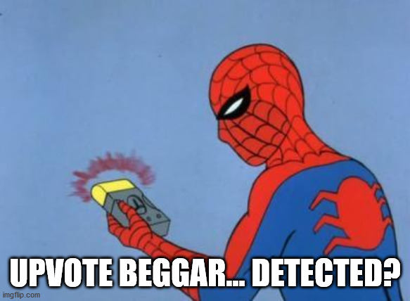 UPVOTE BEGGAR... DETECTED? | image tagged in spiderman detector | made w/ Imgflip meme maker