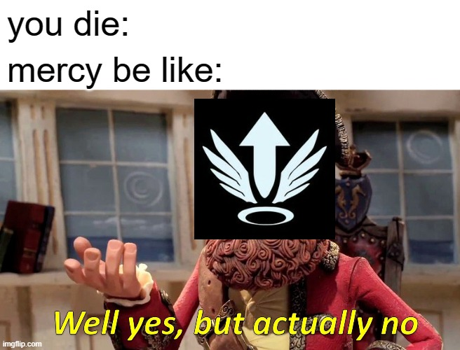 Well Yes, But Actually No |  you die:; mercy be like: | image tagged in memes,well yes but actually no | made w/ Imgflip meme maker