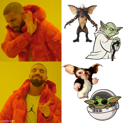 This is true | image tagged in memes,drake hotline bling,yoda,gremlins,baby yoda,gizmo | made w/ Imgflip meme maker