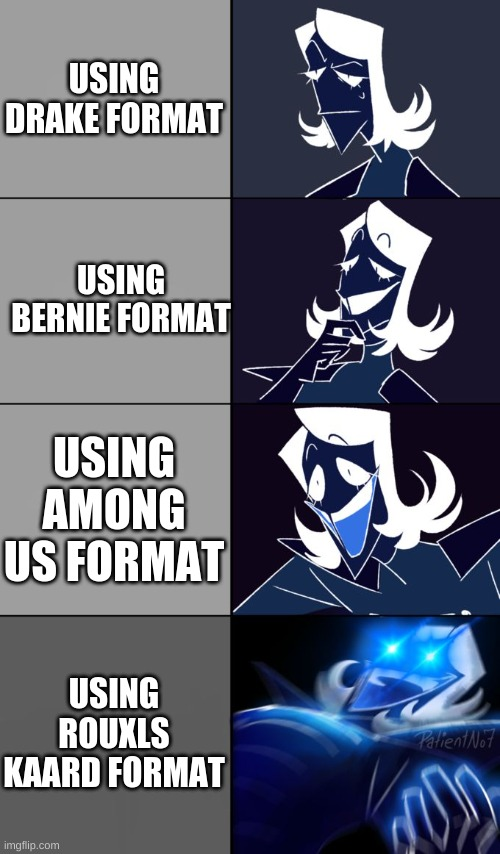 Rouxls Kaard |  USING DRAKE FORMAT; USING BERNIE FORMAT; USING AMONG US FORMAT; USING ROUXLS KAARD FORMAT | image tagged in rouxls kaard | made w/ Imgflip meme maker
