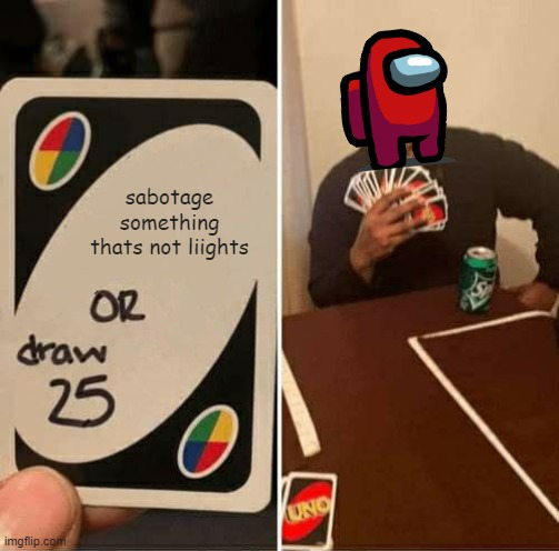 UNO Draw 25 Cards Meme |  sabotage something thats not liights | image tagged in memes,uno draw 25 cards | made w/ Imgflip meme maker