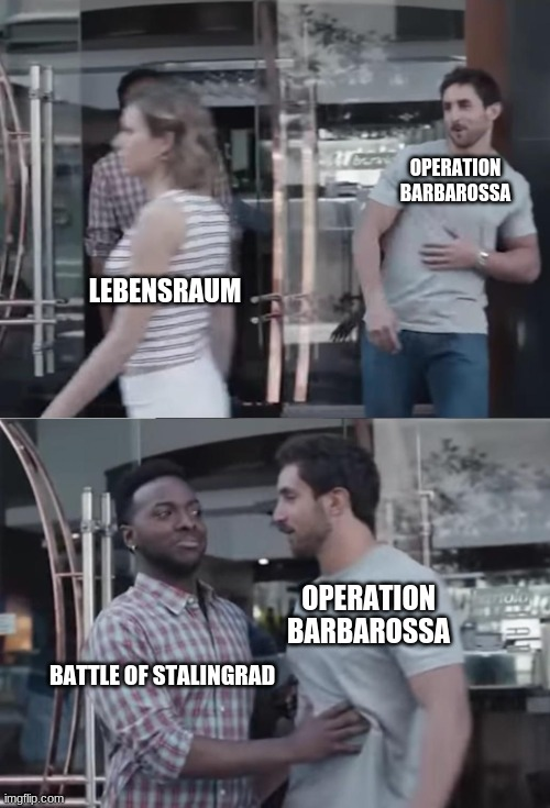 big oof |  OPERATION BARBAROSSA; LEBENSRAUM; OPERATION BARBAROSSA; BATTLE OF STALINGRAD | image tagged in bro not cool,ww2,soviet union | made w/ Imgflip meme maker