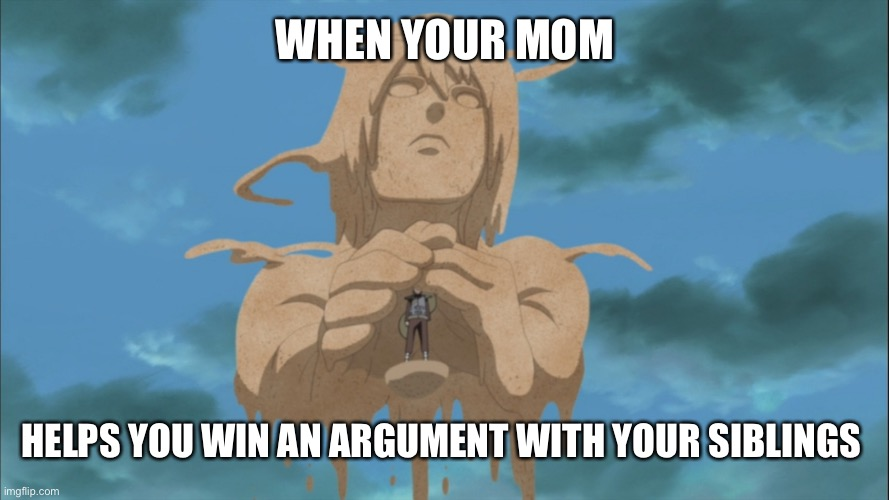 WHEN YOUR MOM; HELPS YOU WIN AN ARGUMENT WITH YOUR SIBLINGS | image tagged in gaara protected by his mom | made w/ Imgflip meme maker