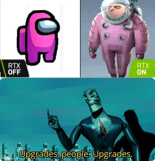 image tagged in upgrades people upgrades,among us,gru | made w/ Imgflip meme maker
