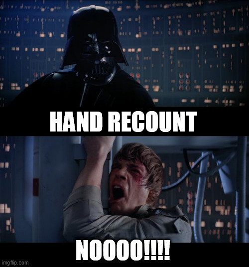 Star Wars No Meme |  HAND RECOUNT; NOOOO!!!! | image tagged in memes,star wars no,election 2020,recount | made w/ Imgflip meme maker