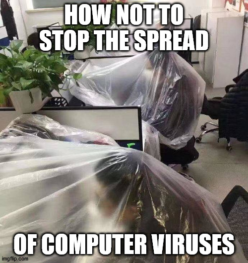 HOW NOT TO STOP THE SPREAD; OF COMPUTER VIRUSES | made w/ Imgflip meme maker