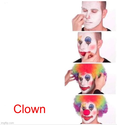 Clown |  Clown | image tagged in memes,clown applying makeup | made w/ Imgflip meme maker