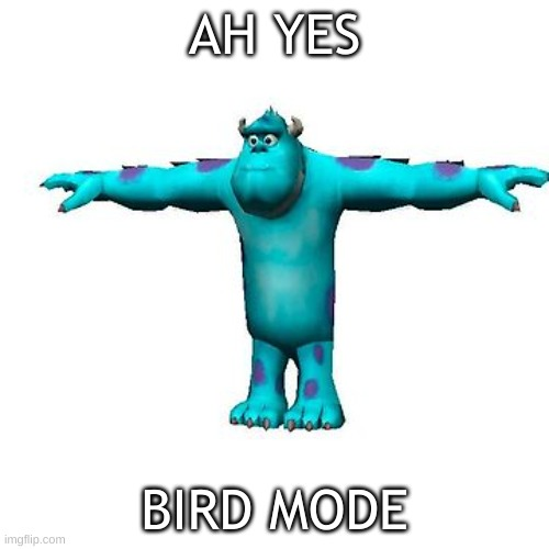 ah yes |  AH YES; BIRD MODE | image tagged in bird mode,ah yes,ah yes bird mode | made w/ Imgflip meme maker