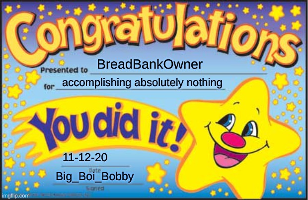 Happy Star Congratulations Meme | BreadBankOwner accomplishing absolutely nothing 11-12-20 Big_Boi_Bobby | image tagged in memes,happy star congratulations | made w/ Imgflip meme maker