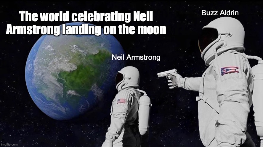 Always Has Been |  The world celebrating Neil Armstrong landing on the moon; Buzz Aldrin; Neil Armstrong | image tagged in memes,the moon,neil armstrong | made w/ Imgflip meme maker