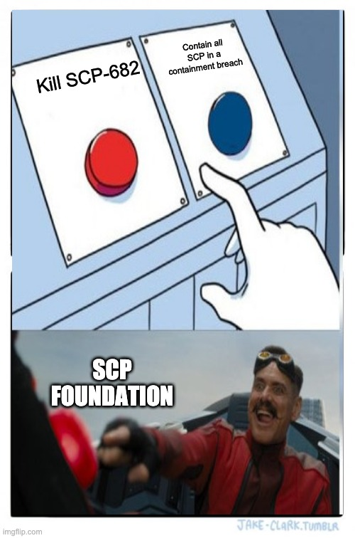 SCP DECISION |  Contain all SCP in a containment breach; Kill SCP-682; SCP FOUNDATION | image tagged in memes,scp meme,two buttons 1 blue,two buttons | made w/ Imgflip meme maker