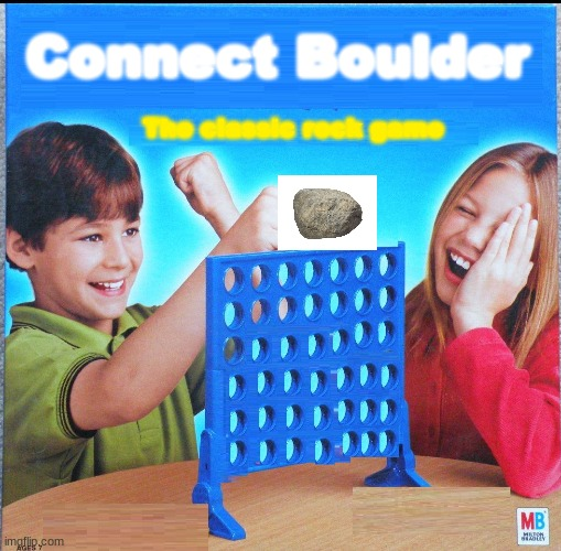 Connect Boulder! |  Connect Boulder; The classic rock game | image tagged in blank connect four,memes,boulder,rock,funny,games | made w/ Imgflip meme maker