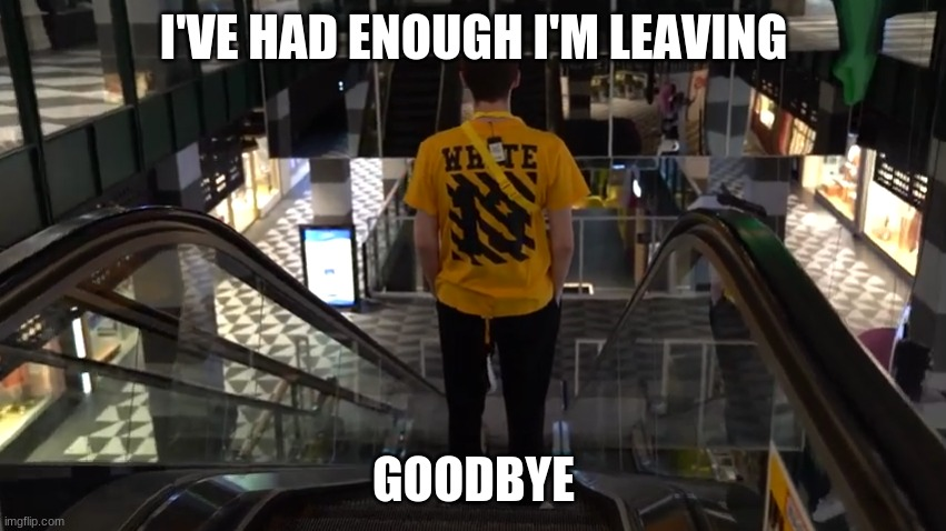 lunch club |  I'VE HAD ENOUGH I'M LEAVING; GOODBYE | image tagged in schlatt on a escalator | made w/ Imgflip meme maker