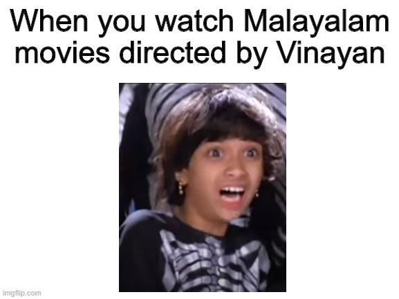 Vinayan |  When you watch Malayalam movies directed by Vinayan | image tagged in blank white template,indians | made w/ Imgflip meme maker